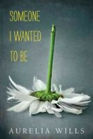 Someone I Wanted to Be, Hardcover by Wills, Aurelia, Brand New, Free shipping...