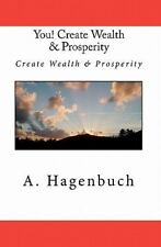 You! Create Wealth and Prosperity : Create Wealth and Prosperity by A....