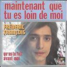 """45 TOURS / 7"""" SINGLE--FREDERIC FRANCOIS-- MAINTENANT QUE TU ES LOIN DE MOI--1975"""