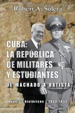 Cuba: La república de militares y estudiantes: De Machado a Batista (Spanish