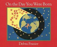 On the Day You Were Born by Debra Frasier (2006, Board Book)