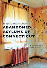 Abandoned Asylums of Connecticut [Images of Modern America] [CT]