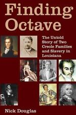Finding Octave: the Untold Story of Two Creole Families and Slavery in...