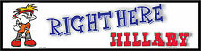 "Hillary Clinton  ""Right Here Hillary""  Make fun of Hillary sticker 3"" x 11 1/2'"