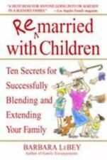 Remarried with Children : Ten Secrets for Successfully Blending and Extending...