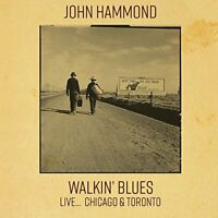 John Hammond - Walkin' Blues Live... Chicago & Toronto (2017)  CD NEW SPEEDYPOST