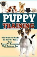 Puppy Training : The Ultimate Guide on How to Train Your Puppy to Become a...