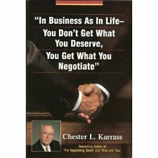 In Business As in Life, You Dont Get What You Deserve, You Get What You Negotia
