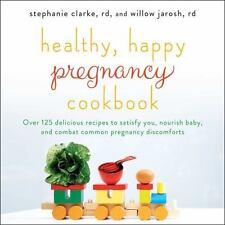 HEALTHY, HAPPY PREGNANCY COOKBOOK - CLARKE, STEPHANIE/ JAROSH, WILLOW - NEW PAPE