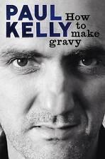 How to Make Gravy by Paul Kelly (Hardback, 2010)