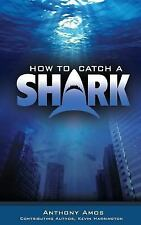 How to Catch a Shark by Anthony Amos (2016, Paperback)