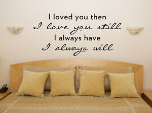 I Loved You Then Motto Quote Bedroom Living Room Decal Wall Art Sticker Picture
