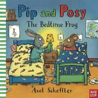 Pip and Posy: The Bedtime Frog by Scheffler, Axel, NEW Book, FREE & FAST Deliver