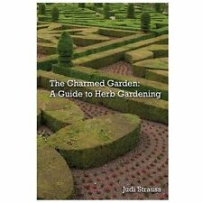 The Charmed Garden : A Guide to Herb Gardening by Judi Strauss (2013, Paperback)