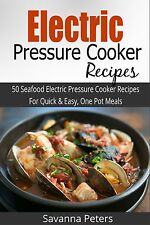 Electric Pressure Cooker: 50 Seafood Pressure Cooker Recipes For Quick and Easy,