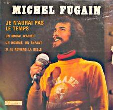 MICHEL FUGAIN je n'aurai pas le temps/un moral d'acier/si je reviens la belle EP