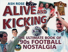 Alive and Kicking - The Ultimate Book of 1990s Football Nostalgia - Soccer book