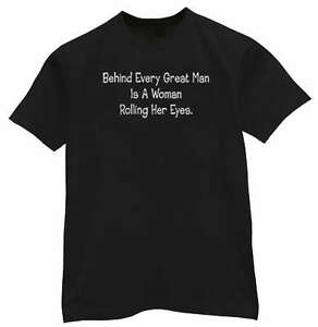 Behind every great man Funny Saying T-shirt