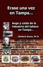 Erase una Vez en Tampa : Auge y Caida de la Industria Tabaco... by Wallace...