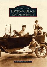Daytona Beach: 100 Years of Racing [Images of America] [FL] [Arcadia Publishing]