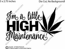 5 inch I'm a Little High Maintenance Decal Window Sticker Car Pot 420 Weed Smoke