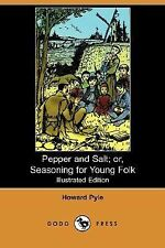 Pepper and Salt; or, Seasoning for Young Folk by Howard Pyle (2008, Paperback)