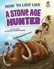 How to Live Like...: How to Live Like a Stone-Age Hunter by Anita Ganeri...