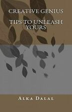 Creative Genius, Tips to Unleash Yours : How to Be a Creative Genius Based on...