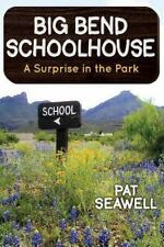 Big Bend Schoolhouse : A Surprise in the Park by Pat Seawell (2013, Paperback)
