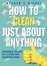How to Clean Just About Anything: Ingenious Secrets for a Fresh and Sparkling H…