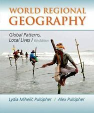 World Regional Geography : Global Patterns, Local Lives by Alex Pulsipher and...