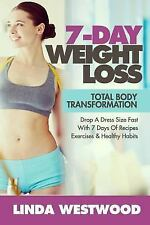 Weight Loss: 7-Day Total Body Transformation: Drop A Dress Size Fast With 7 Days