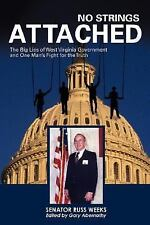 No Strings Attached : The Big Lies of West Virginia Government and One Man's...