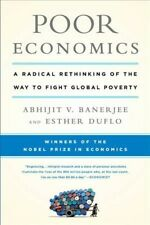 Poor Economics : A Radical Rethinking of the Way to Fight Global Poverty, Pap...