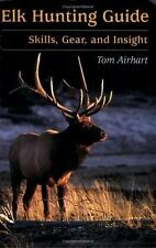 Elk Hunting Guide : Skills, Gear, and Insight by Tom Airhart (2005, Paperback)