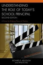 UNDERSTANDING THE ROLE OF TODAY'S SCHOOL PRINCIPAL - KELLOUGH, RICHARD D./ HILL,