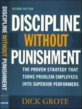 Discipline Without Punishment : The Proven Strategy That Turns Problem Employees