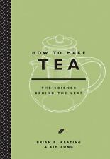How to Make Tea by Kim Long and Brian Keating (2015, Hardcover)