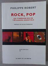 PHILIPPE ROBERT ***  ROCK, POP. UN ITINÉRAIRE BIS EN 140 ALBUMS ESSENTIELS   ***