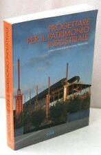 PROGETTARE PER IL PATRIMONIO INDUSTRIALE - 1°ed.2008