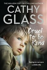 Cruel to Be Kind: Saying no can save a child's life By Cathy Glass