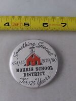 Vintage SOMETHING SPECIAL Morris School District 125 years Button Pinback *QQ20