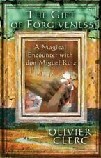New - The Gift of Forgiveness: A Magical Encounter with don Miguel Ruiz