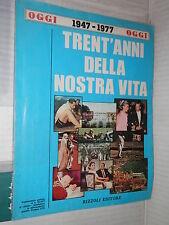 TRENT ANNI DELLA NOSTRA VITA 1947 1977 Rizzoli Oggi 1977 storia contemporanea di
