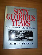 SIXTY GLORIOUS YEARS A TRIBUTE TO THE DOUGLAS DC-3 DAKOTA BY ARTHUR PEARCY