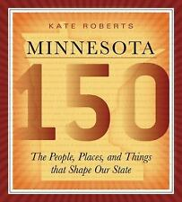 Minnesota 150 : The People, Places, and Things That Shape Our State by Kate...