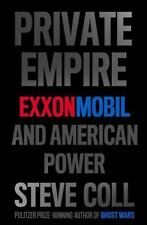 PRIVATE EMPIRE:  EXXONMOBIL AND AMERICAN POWER by STEVE COLL--1st/HC/DJ