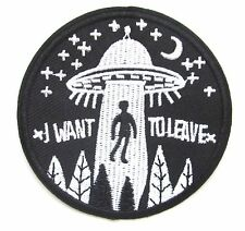 Space Alien UFO Iron On Patch I Want To Leave Embroidered Badge Applique Crafts