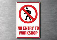 No Entry to workshop  sticker water & fade proof 7 year vinyl
