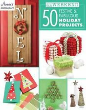 In a Weekend : 50 Festive, Frugal and Fabulous Holiday Crafts by Annie (2016,...